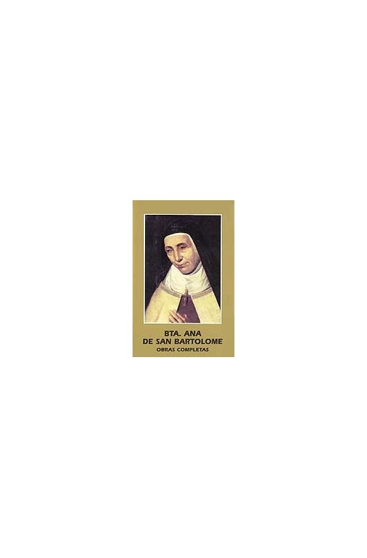 Beata Ana de San Bartolomé. Obras Completas.