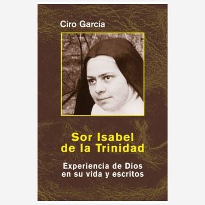 Sor Isabel de la Trinidad. Experiencia de Dios en su vida y escritos