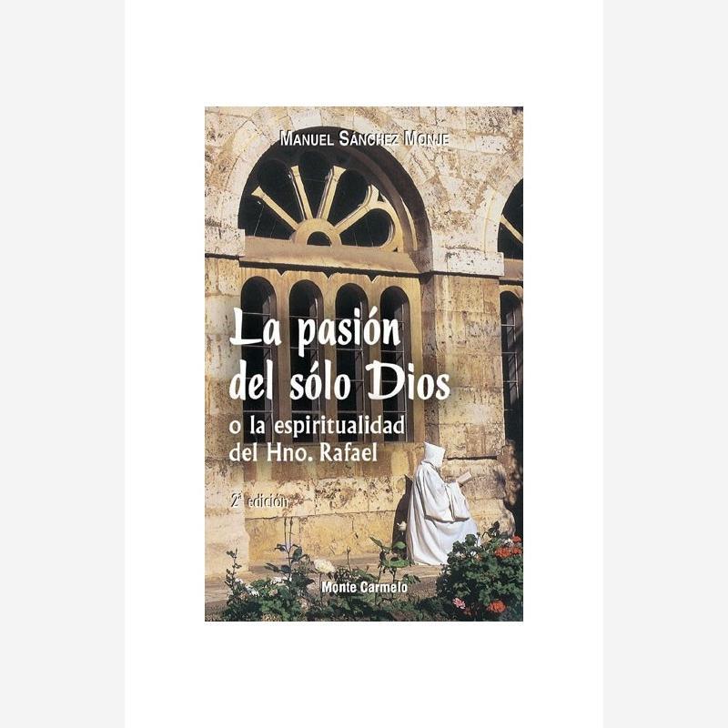 La pasión del sólo Dios o la espiritualidad del Hno. Rafael