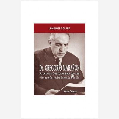 Dr. Gregorio Marañón. Su persona. Sus personajes. Su obra