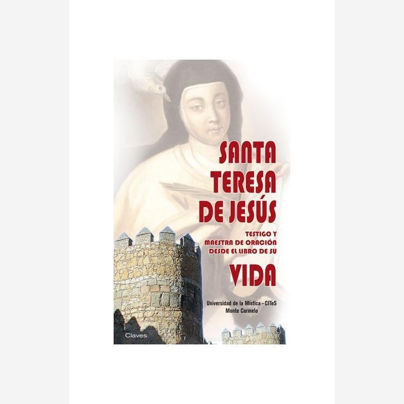Santa Teresa de Jesús. Testigo y Maestra de oración desde el libro de su Vida
