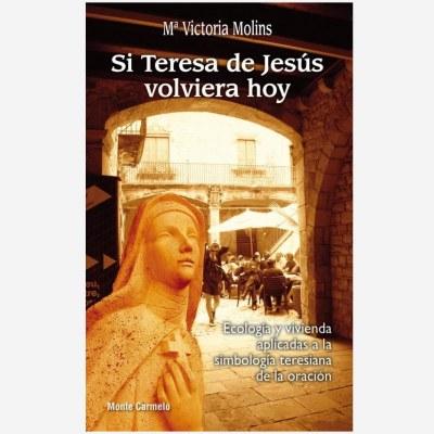 Si Teresa de Jesús volviera hoy