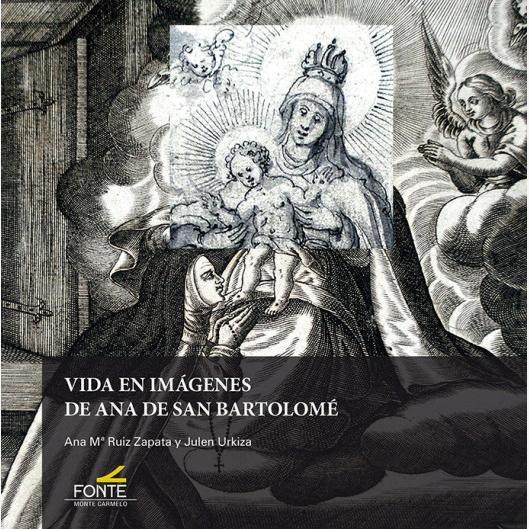 Vida en imágenes de Ana de San Bartolomé